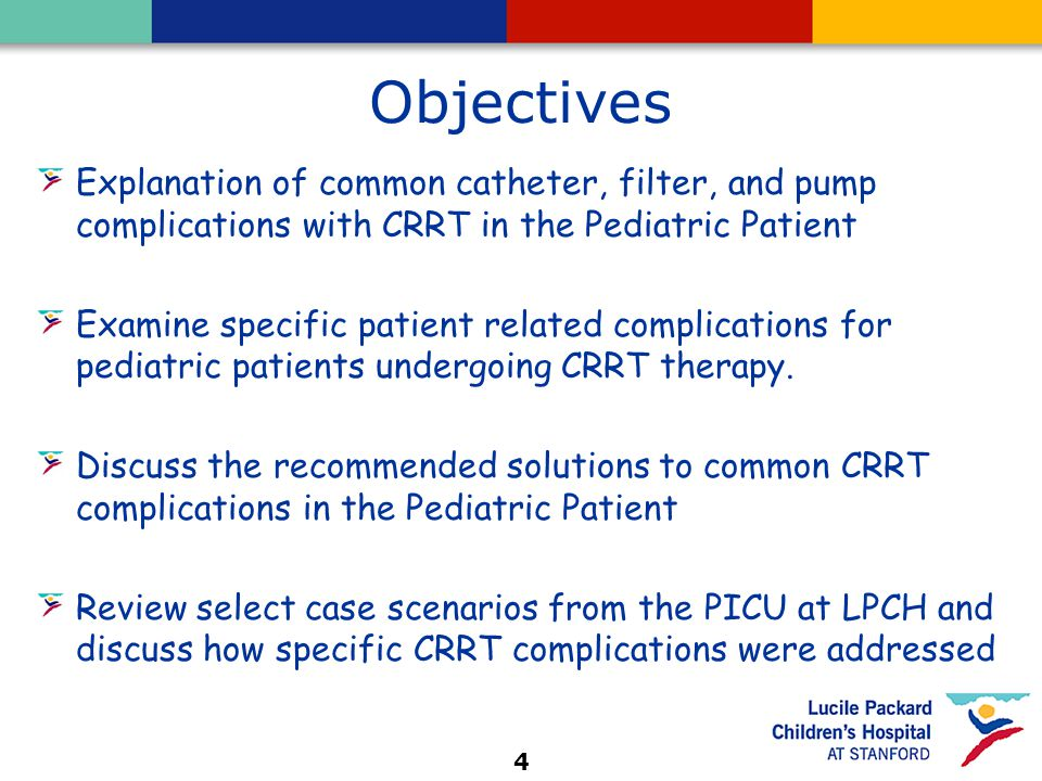 4 Objectives Explanation of common catheter, filter, and pump complications with CRRT in the Pediatric Patient Examine specific patient related complications for pediatric patients undergoing CRRT therapy.