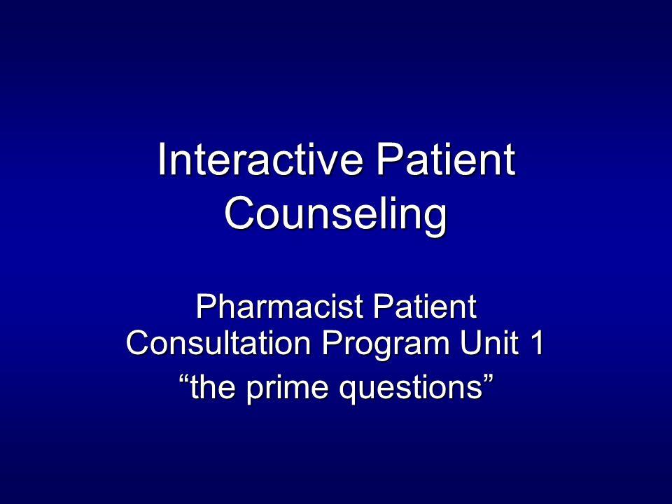 Interactive Patient Counseling Pharmacist Patient Consultation Program Unit 1 the prime questions