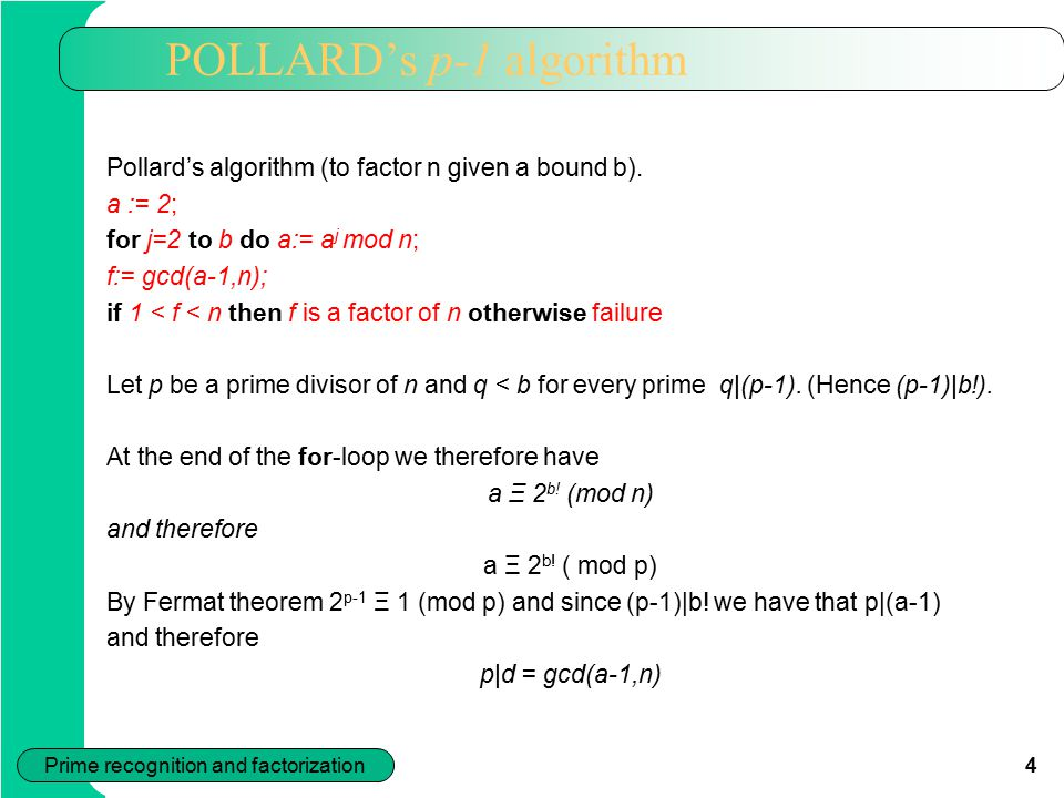 4 Prime recognition and factorization POLLARD's p-1 algorithm Pollard's algorithm (to factor n given a bound b).