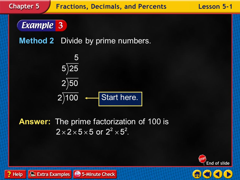 Example 1-3a Find the prime factorization of 100. Method 1 Use a factor tree.