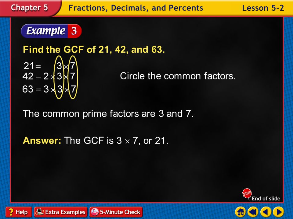 Example 2-2b Find the GCF of 24 and 36. Answer: 12