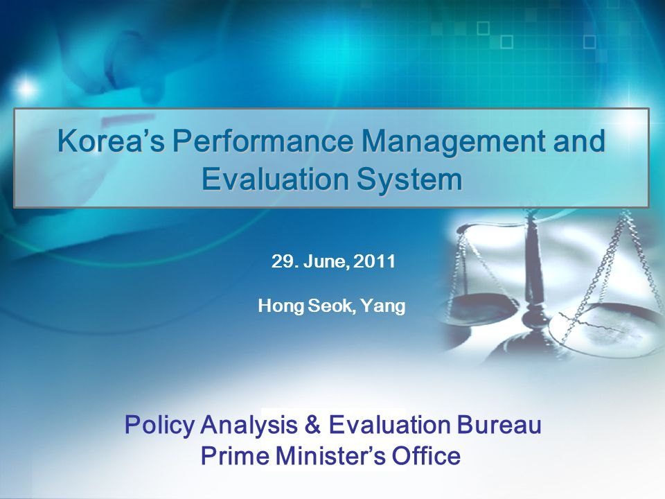 Korea's Performance Management and Evaluation System Policy Analysis & Evaluation Bureau Prime Minister's Office 29. June, 2011 Hong Seok, Yang