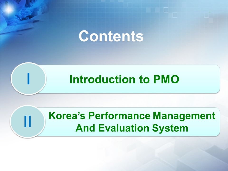 Ⅰ Ⅰ Introduction to PMO Ⅱ Ⅱ Korea's Performance Management And Evaluation System Contents