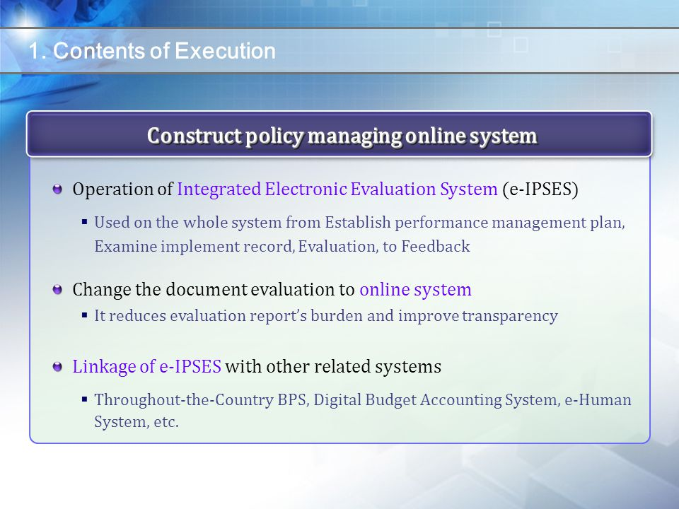 Construct policy managing online system Operation of Integrated Electronic Evaluation System (e-IPSES)  Used on the whole system from Establish perfo