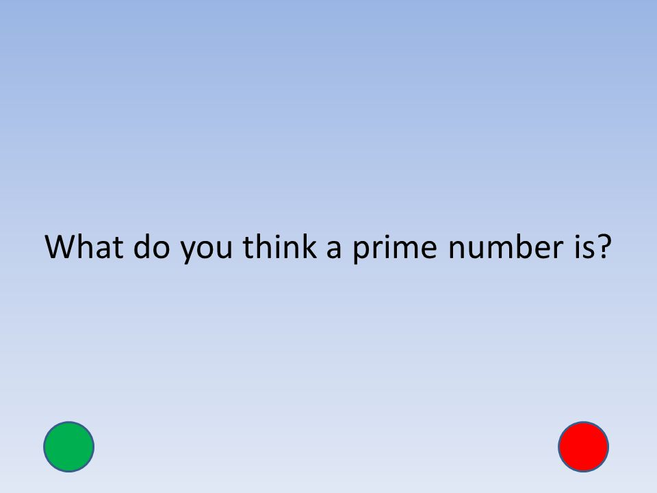 What do you think a prime number is?