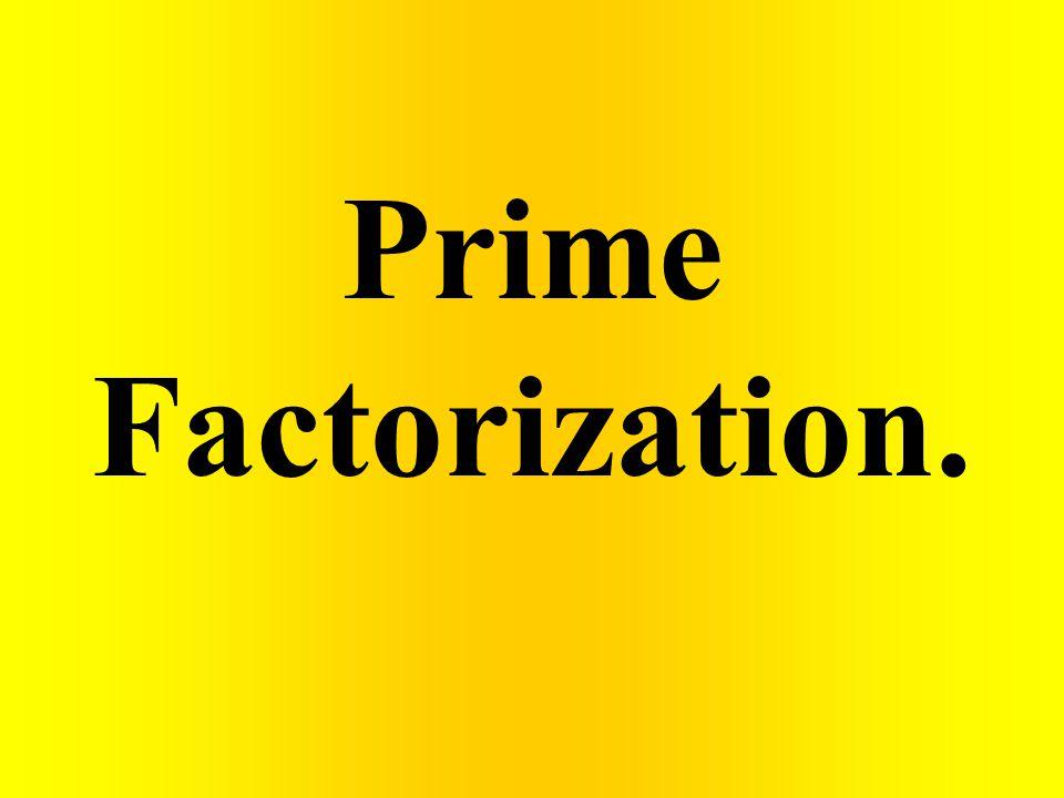 Prime Factorization.