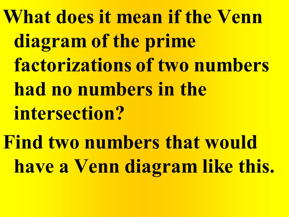 What does it mean if the Venn diagram of the prime factorizations of two numbers had no numbers in the intersection? Find two numbers that would have