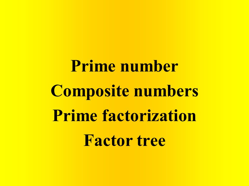 Prime number Composite numbers Prime factorization Factor tree