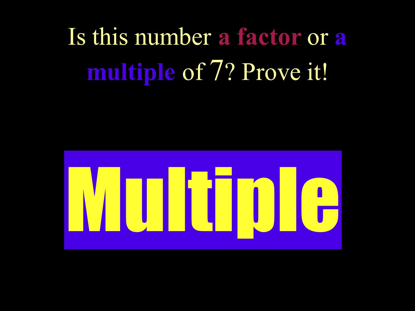 Is this number a factor or a multiple of 24 ? Prove it! 8 Factor