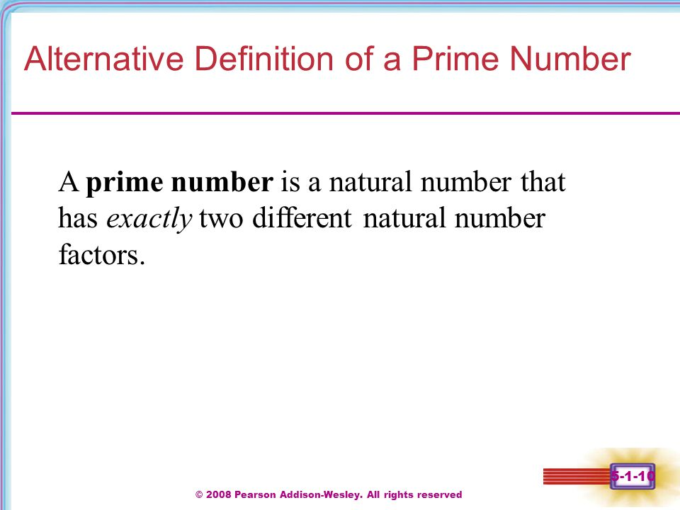 © 2008 Pearson Addison-Wesley. All rights reserved 5-1-10 Alternative Definition of a Prime Number A prime number is a natural number that has exactly