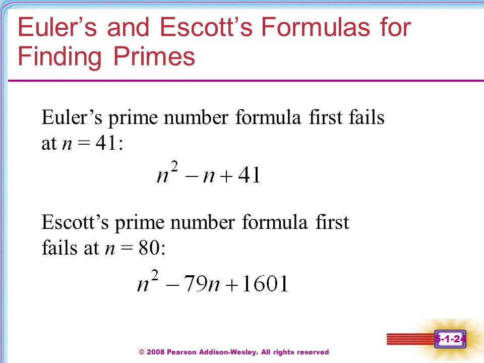 © 2008 Pearson Addison-Wesley. All rights reserved 5-1-24 Euler's and Escott's Formulas for Finding Primes Euler's prime number formula first fails at