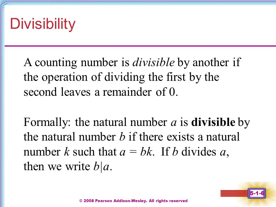 © 2008 Pearson Addison-Wesley. All rights reserved 5-1-6 Divisibility A counting number is divisible by another if the operation of dividing the first