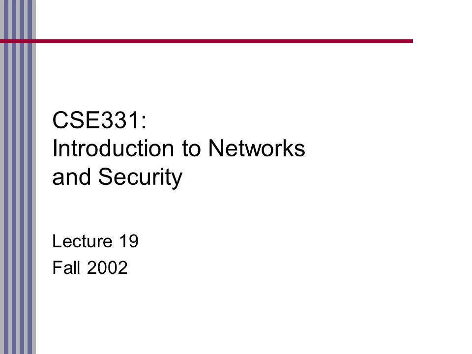 CSE331: Introduction to Networks and Security Lecture 19 Fall 2002
