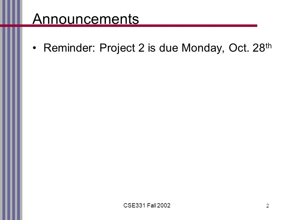 CSE331 Fall Announcements Reminder: Project 2 is due Monday, Oct. 28 th