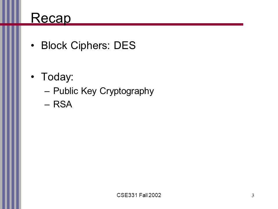 CSE331 Fall Recap Block Ciphers: DES Today: –Public Key Cryptography –RSA