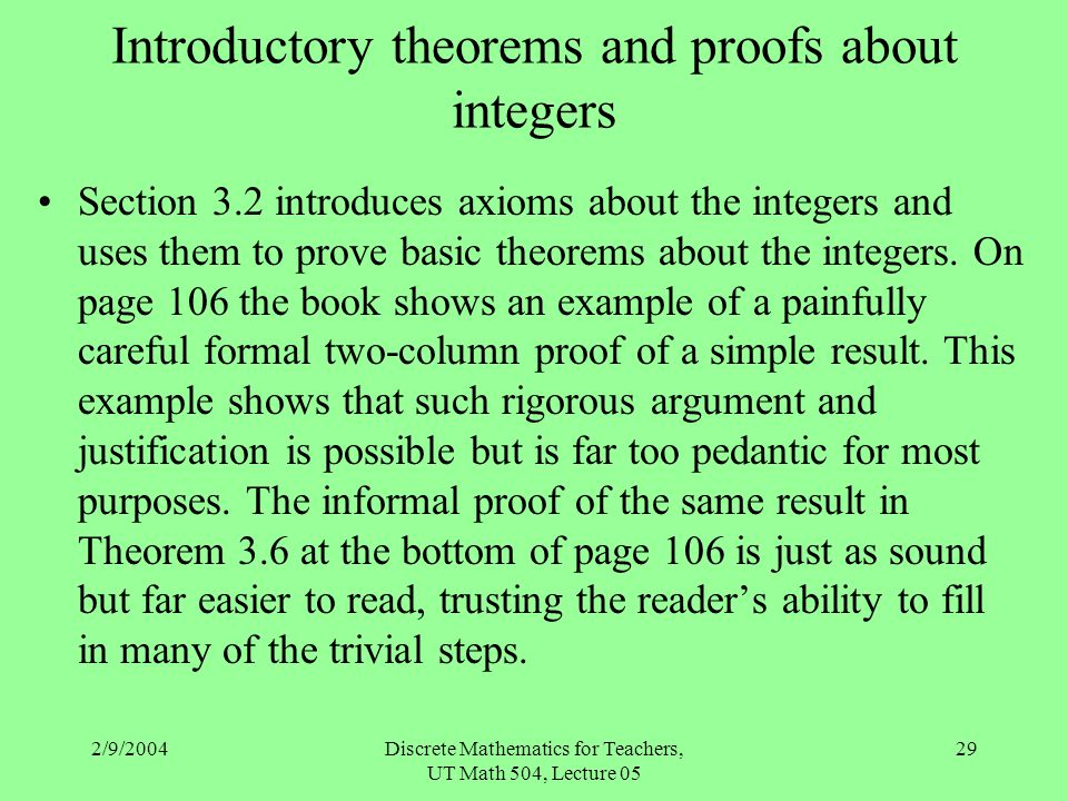 2/9/2004Discrete Mathematics for Teachers, UT Math 504, Lecture 05 29 Introductory theorems and proofs about integers Section 3.2 introduces axioms ab
