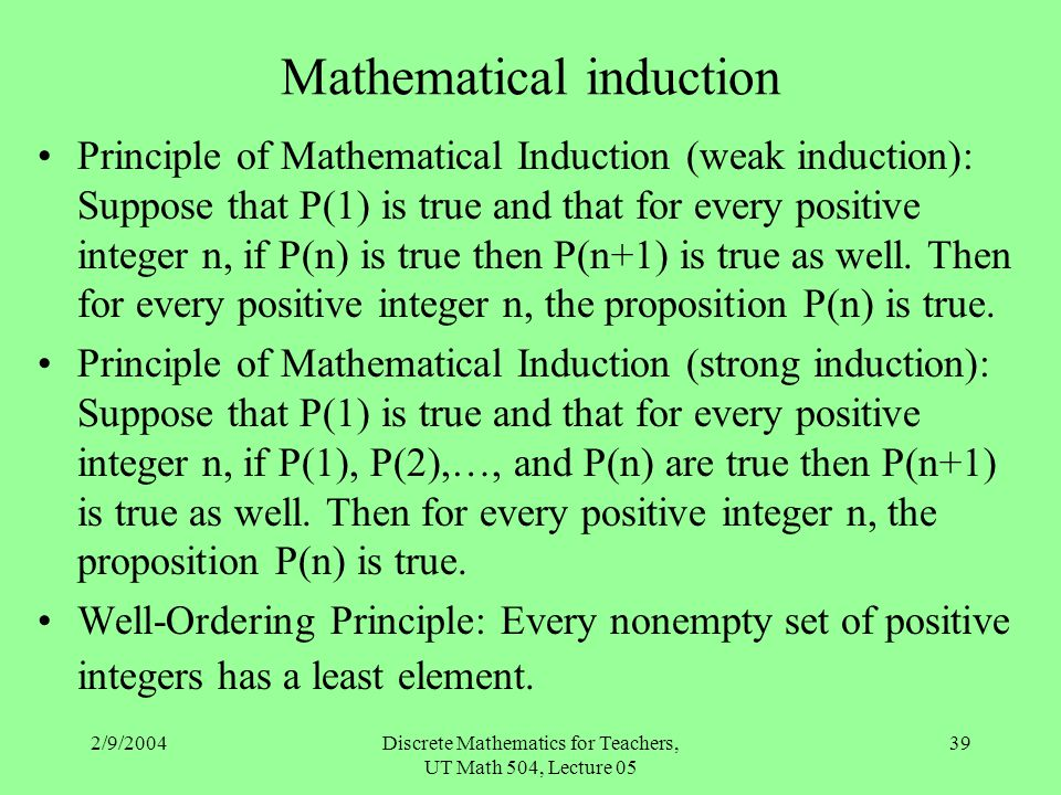 2/9/2004Discrete Mathematics for Teachers, UT Math 504, Lecture 05 39 Mathematical induction Principle of Mathematical Induction (weak induction): Sup