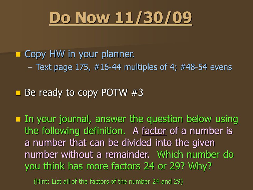 Do Now 11/30/09 Copy HW in your planner. Copy HW in your planner.