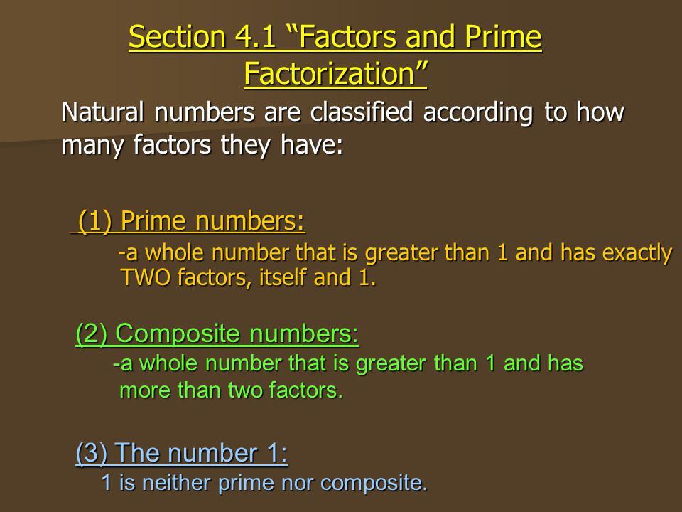Section 4.1 Factors and Prime Factorization Natural numbers are classified according to how many factors they have: (1) Prime numbers: -a whole number that is greater than 1 and has exactly TWO factors, itself and 1.