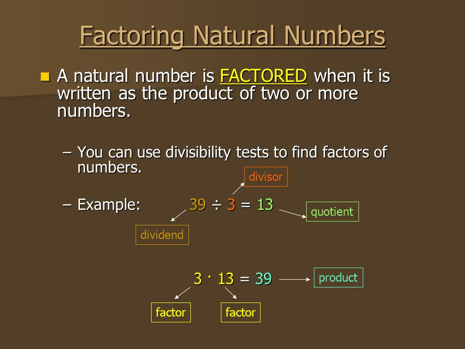 Factoring Natural Numbers A natural number is FACTORED when it is written as the product of two or more numbers.