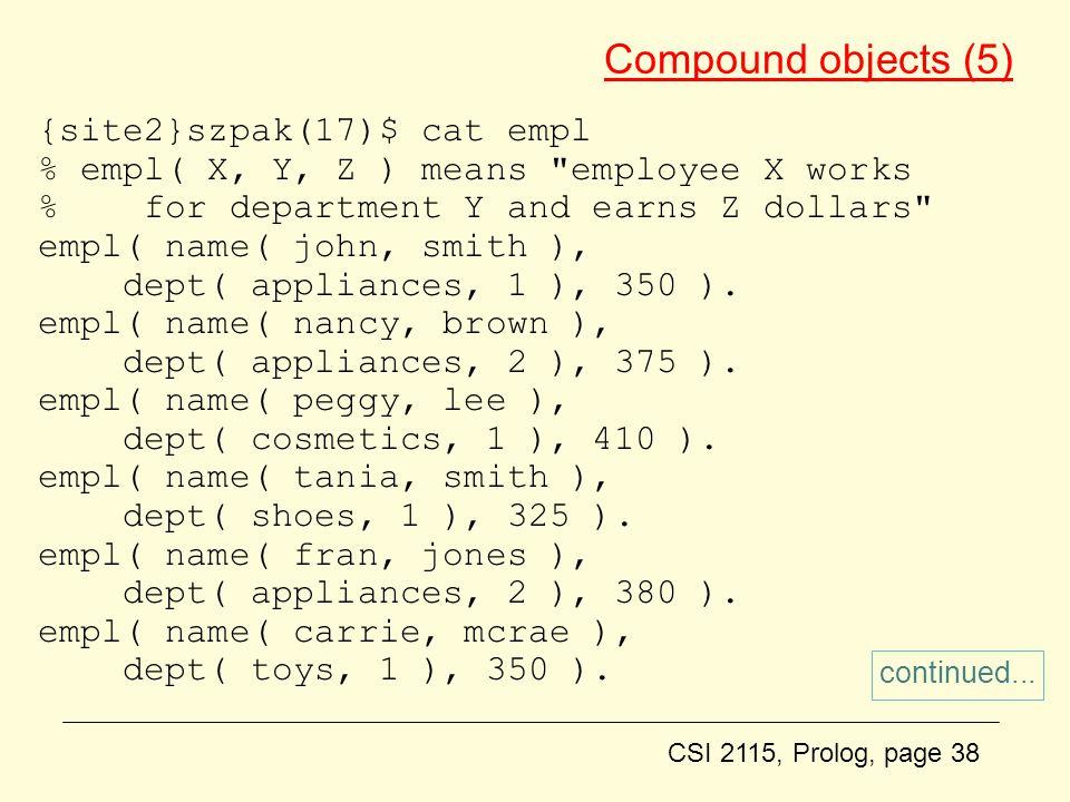 CSI 2115, Prolog, page 38 Compound objects (5) {site2}szpak(17)$ cat empl % empl( X, Y, Z ) means