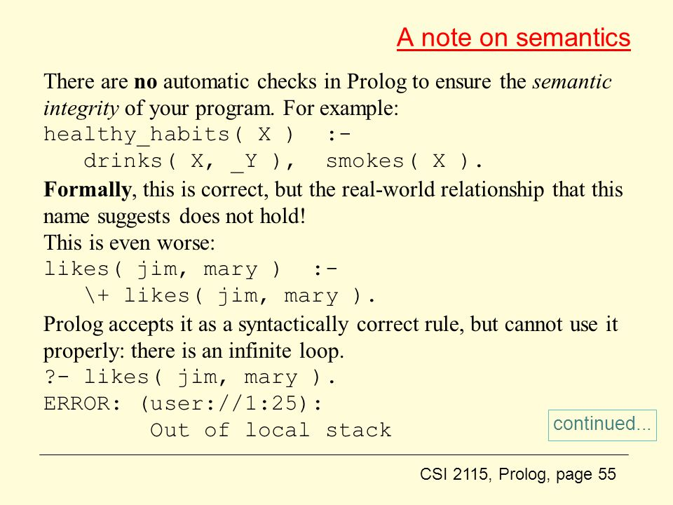 CSI 2115, Prolog, page 55 A note on semantics There are no automatic checks in Prolog to ensure the semantic integrity of your program.