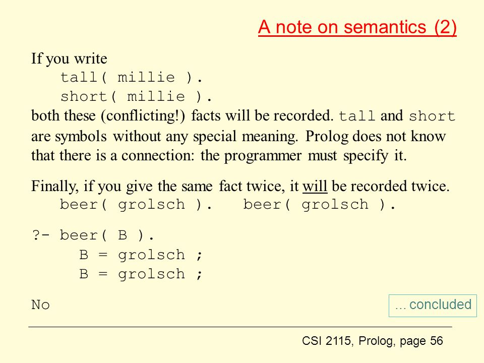 CSI 2115, Prolog, page 56 A note on semantics (2) If you write tall( millie ).