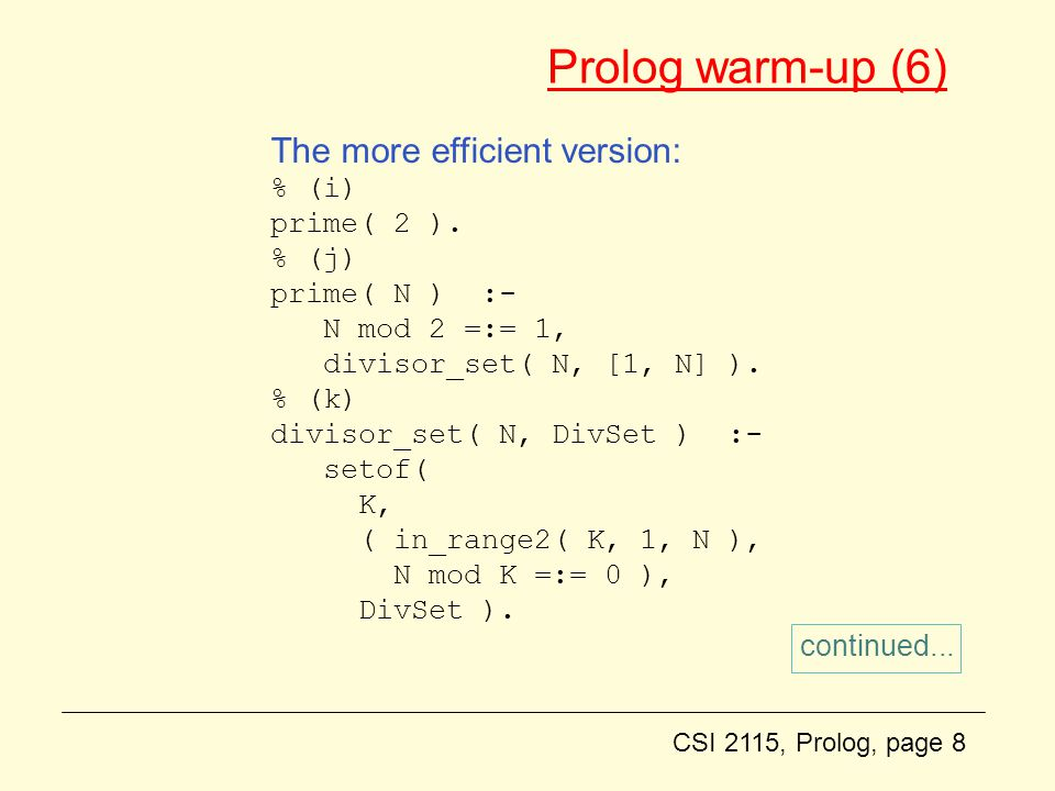 CSI 2115, Prolog, page 8 Prolog warm-up (6) The more efficient version: % (i) prime( 2 ).