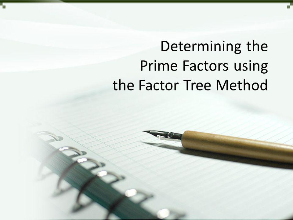 Determining the Prime Factors using the Factor Tree Method