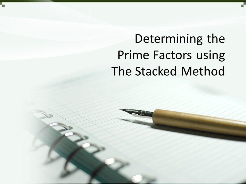 Determining the Prime Factors using The Stacked Method