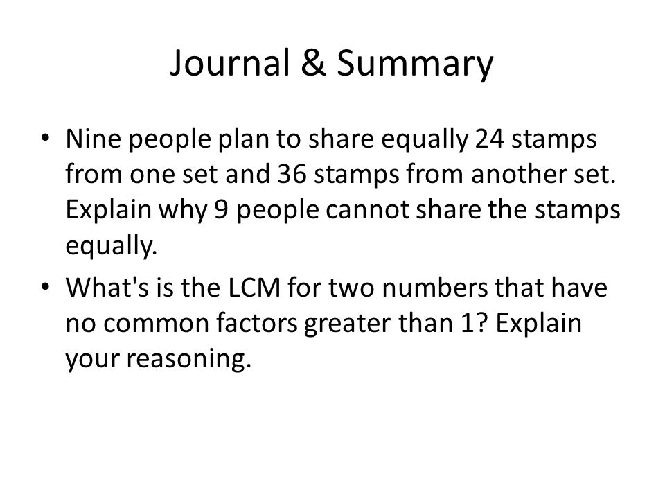 Journal & Summary Nine people plan to share equally 24 stamps from one set and 36 stamps from another set.