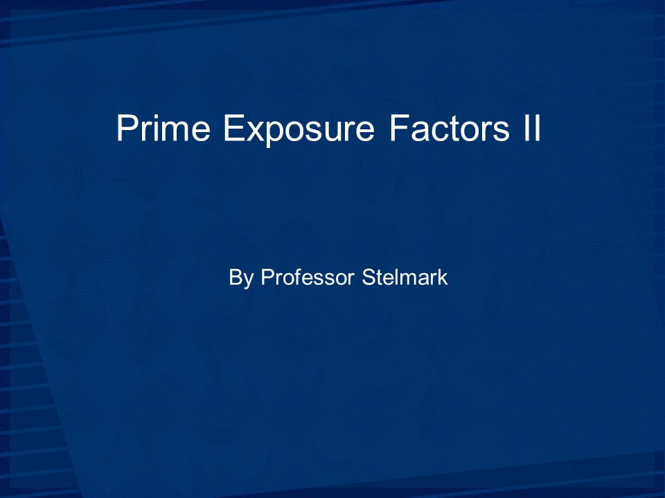Prime Exposure Factors II By Professor Stelmark
