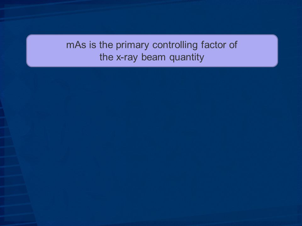 mAs is the primary controlling factor of the x-ray beam quantity