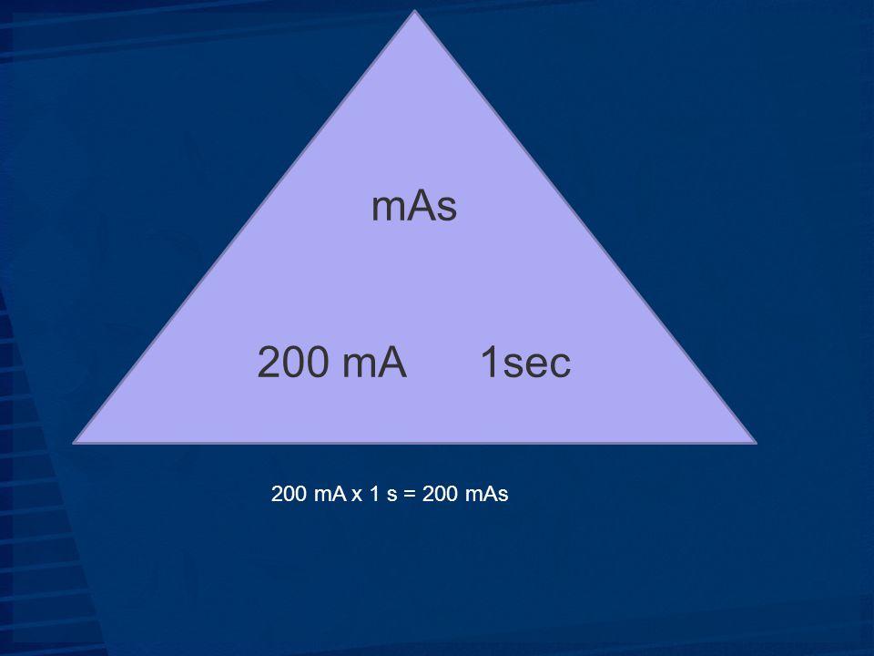 mAs 200 mA 1sec 200 mA x 1 s = 200 mAs