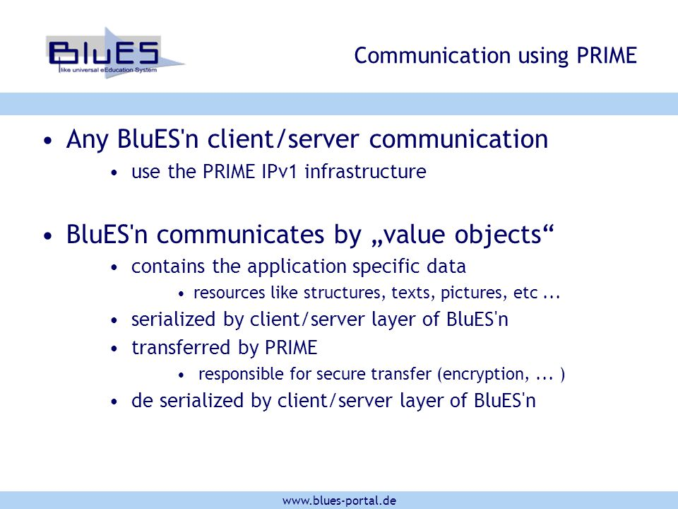 "www.blues-portal.de Communication using PRIME Any BluES'n client/server communication use the PRIME IPv1 infrastructure BluES'n communicates by ""value"