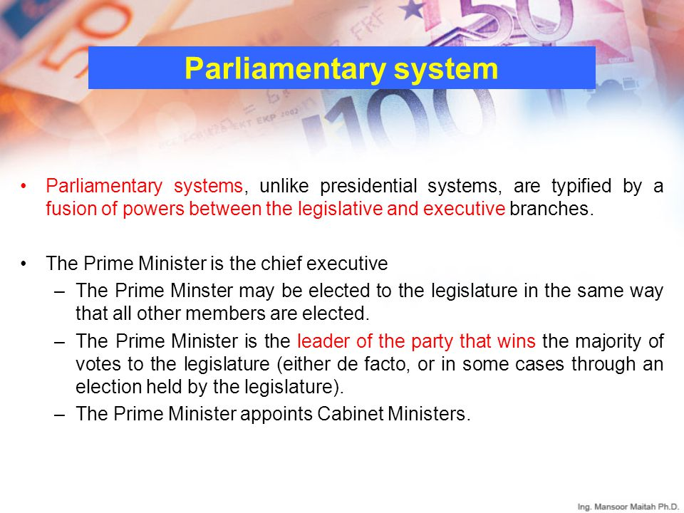 Parliamentary system Parliamentary systems, unlike presidential systems, are typified by a fusion of powers between the legislative and executive branches.