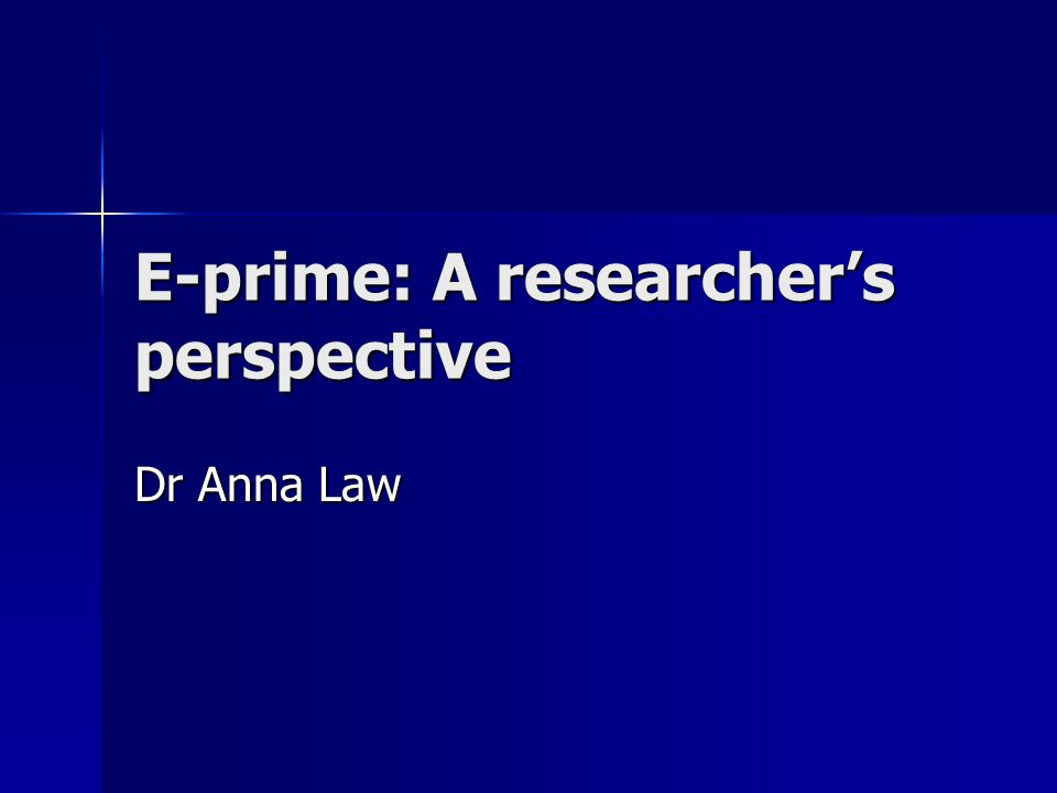 E-prime: A researcher's perspective Dr Anna Law