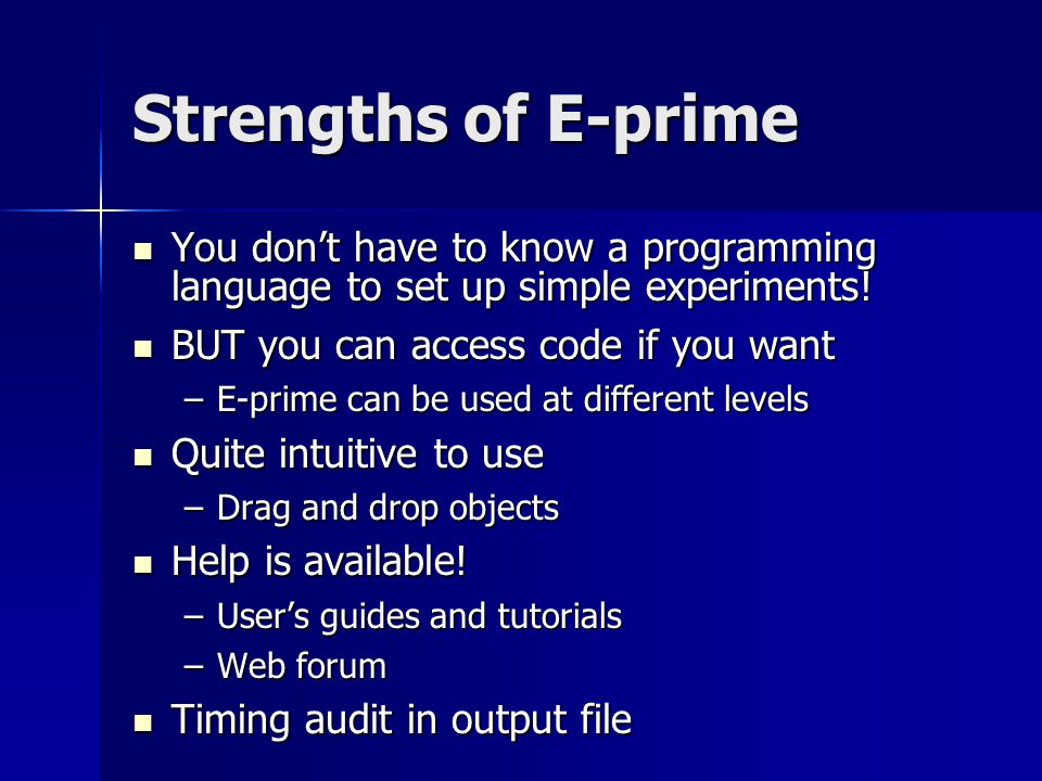 Strengths of E-prime You don't have to know a programming language to set up simple experiments.