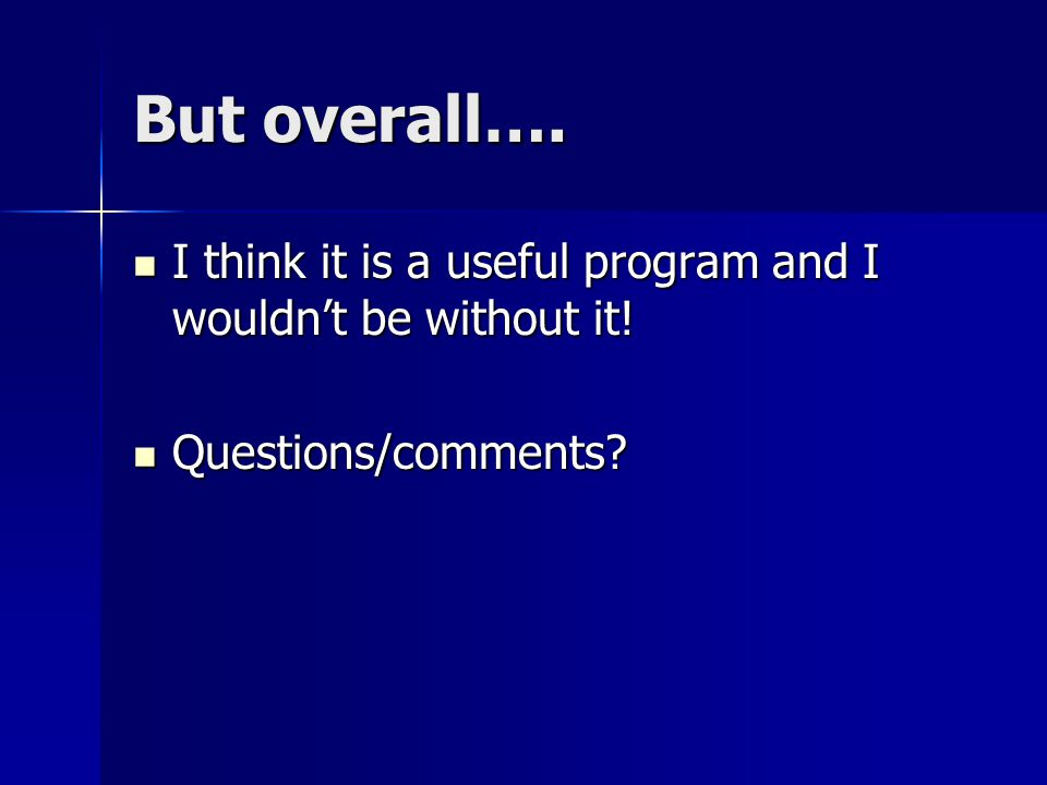 But overall…. I think it is a useful program and I wouldn't be without it.