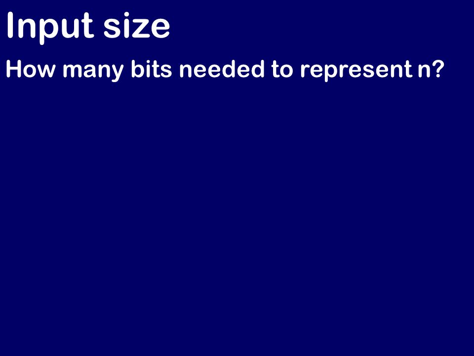 Input size How many bits needed to represent n