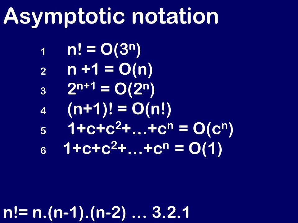 Asymptotic notation 1 n. = O(3 n ) 2 n +1 = O(n) 3 2 n+1 = O(2 n ) 4 (n+1).