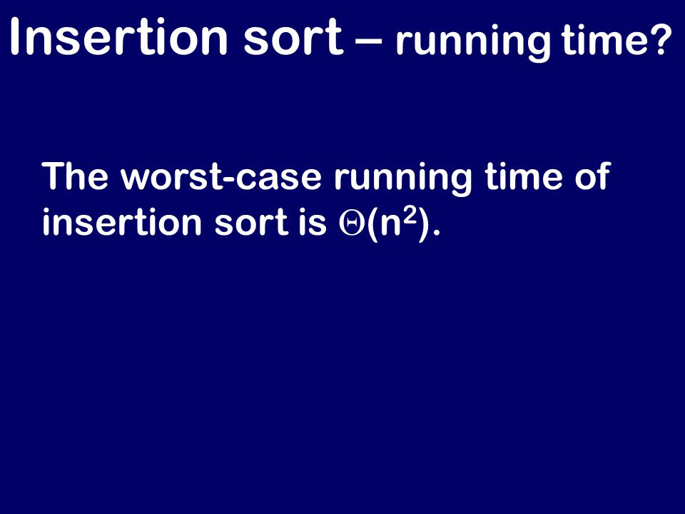 The worst-case running time of insertion sort is  (n 2 ).