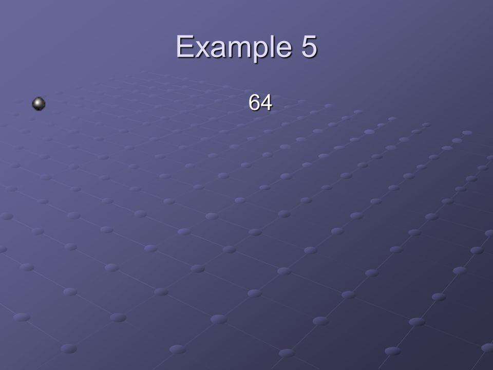 Example 5 64 64