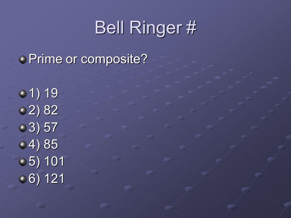 Bell Ringer # Prime or composite 1) 19 2) 82 3) 57 4) 85 5) 101 6) 121