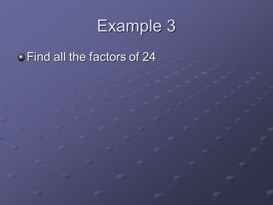Example 3 Find all the factors of 24