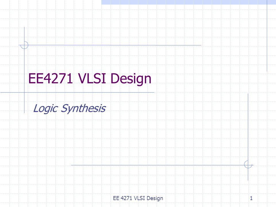 EE 4271 VLSI Design1 Logic Synthesis
