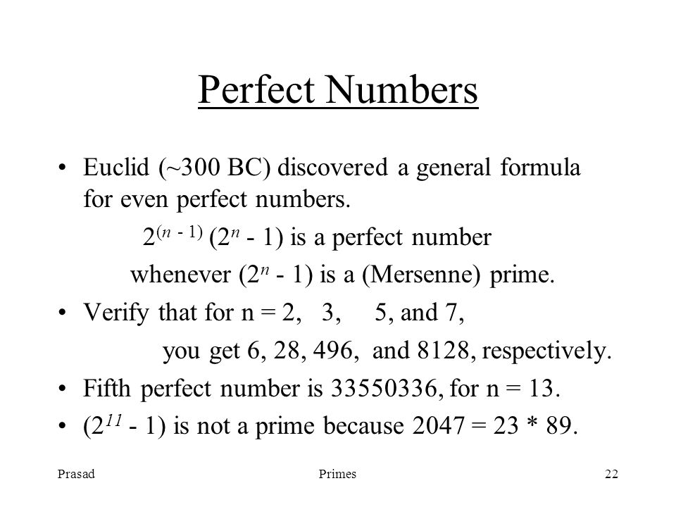 PrasadPrimes22 Perfect Numbers Euclid (~300 BC) discovered a general formula for even perfect numbers.