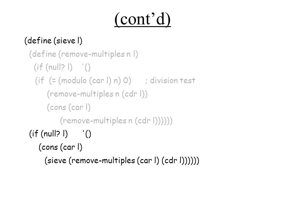 (cont'd) (define (sieve l) (define (remove-multiples n l) (if (null.