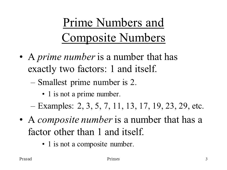 PrasadPrimes3 Prime Numbers and Composite Numbers A prime number is a number that has exactly two factors: 1 and itself.