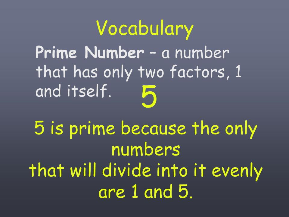 Vocabulary Prime Number – a number that has only two factors, 1 and itself.